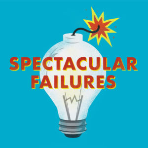 Podcast of the Month: Spectacular Failures