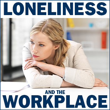 Loneliness and the Workplace